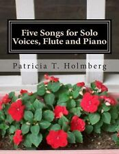 Five Songs for Solo Voices, Flute and Piano by Patricia Holmberg (2013,...