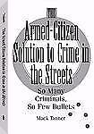 Armed-Citizen Solution to Crime in the Streets : So Many Criminals, So Few...