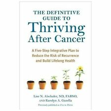 The Definitive Guide to Thriving after Cancer : A Five-Step Integrative Plan...
