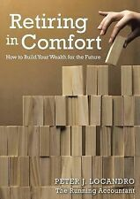 Retiring in Comfort : How to Build Your Wealth for the Future by Peter...