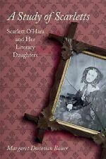 A Study of Scarletts : Scarlett o'Hara and Her Literary Daughters by Margaret...