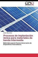 Procesos de Implantacion Ionica para Materiales de Banda Intermedia by Olea...