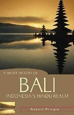 A Short History of Bali: Indonesia's Hindu Realm (A Short History of A-ExLibrary