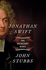 Jonathan Swift : The Reluctant Rebel by John Stubbs (2017, Hardcover)