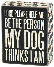 """PBK Wooden 4"""" x 5"""" Box Sign LORD PLEASE HELP ME BE THE PERSON MY DOG THINKS I AM"""