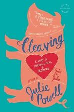 Cleaving : A Story of Marriage, Meat, and Obsession by Julie Powell (2010, Paper