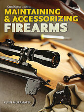 Gun Digest Guide to Maintaining and Accessorizing Firearms by Kevin Muramatsu...