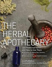 The Herbal Apothecary : 100 Medicinal Herbs and How to Use Them by J. J....