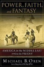 Power, Faith, and Fantasy: America in the Middle East: 1776 to the Present Oren
