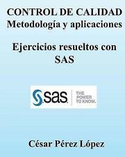 CONTROL de CALIDAD. Metodología y Aplicaciones. Ejercicios Resueltos con SAS...