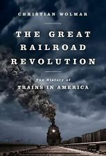 The Great Railroad Revolution : The History of Trains in America by Christian...