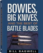 Bowies, Big Knives, and the Best of Battle Blades by Bill Bagwell (2000,...