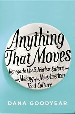 Anything That Moves: Renegade Chefs, Fearless Eaters, and the Making of a New Am