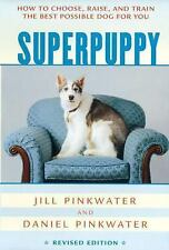 Superpuppy : How to Choose, Raise, and Train the Best Possible Dog for You by...