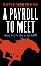 A Payroll to Meet : A Story of Greed, Corruption, and Football at SMU by...