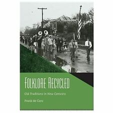 Folklore Recycled : Old Traditions in New Contexts by Frank de Caro (2013,...