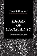 Idioms of Uncertainity : Goethe and the Essay by Peter J. Burgard (2005,...