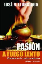 Pasión a Fuego Lento: Erotismo en la Comida Mexicana (Spanish Edition), Iturriag