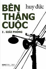 Ben Thang Cuoc I - Giai Phong by Huy Duc (2013, Paperback)