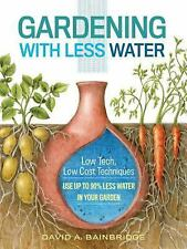 Gardening with Less Water: Low-Tech, Low-Cost Techniques; Use up to 90% Less Wat