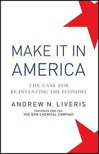 Make It In America: The Case for Re-Inventing the Economy, Liveris, Andrew, Good
