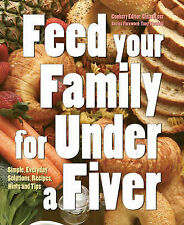 Feed Your Family for Under a Fiver: Simple, Everyday Solutions, Recipes and Tips