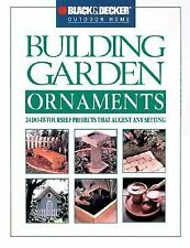 Black & Decker Building Garden Ornaments: 24 Do-It-Yourself Projefcts to Accent