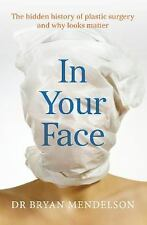 In Your Face : The Hidden History of Plastic Surgery and Why Looks Matter by...
