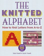 The Knitted Alphabet: How to Knit Letters from A to Z, Hazell, Sarah, Haxell, Ka