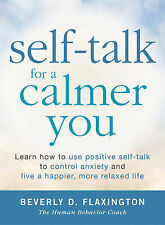 Self-Talk for a Calmer You: Learn How to Use Positive Self-Talk to Control...