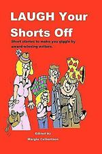 Laugh Your Shorts Off : Short Stories to Make You Giggle by Award-Winning...