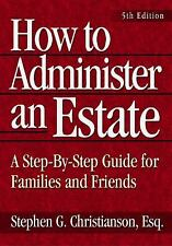 How to Administer an Estate : A Step-by-Step Guide for Families and Friends...