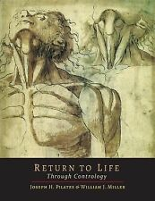 Return to Life Through Contrology by William John Miller and Joseph H....