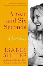 A Year and Six Seconds : A Love Story by Isabel Gillies (2011, Hardcover)