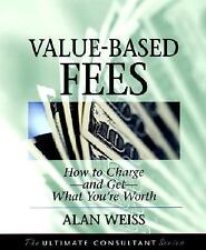 Value-Based Fees: How to Chargeand GetWhat You're Worth (The Ultimate Consultant