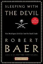 Sleeping With the Devil: How Washington Sold Our Soul for Saudi Crude, Robert Ba
