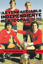 INDEPENDIENTE, Soccer Book, REY de COPAS (1964 - 2010) by Juan Carlos Morales