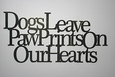 """ Dogs Leave Paw Prints On Our Heart""  Black Wooden Wall Word Sign ID # A7"
