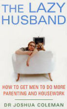 The Lazy Husband: How to Get Men to Do More Parenting and Housework, Coleman, Jo