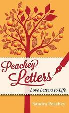 Peachey Letters : Love Letters to Life by Sandra Peachey (2013, Paperback)