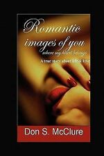 Romantic Images of You : Where My Heart Belongs by Don McClure (2010, Paperback)