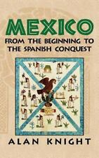 Mexico Vol. 1 : From the Beginning to the Spanish Conquest by Alan Knight...