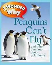 I Wonder Why Ser.: I Wonder Why Penguins Can't Fly : And Other Questions...