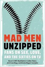 Mad Men Unzipped : Fans on Sex, Love, and the Sixties on TV by Kristin...