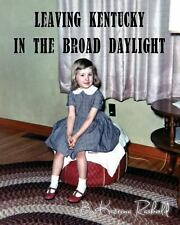 Leaving Kentucky in the Broad Daylight by Katrina Rasbold (2013, Paperback)