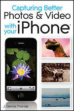 Capturing Better Photos and Video with Your iPhone Thomas, J. Dennis Very Good B