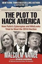 The Plot to Hack America: How Putin?s Cyberspies and WikiLeaks Tried to Steal th