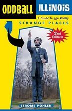 Oddball Illinois: A Guide to 450 Really Strange Places (Oddball series-ExLibrary