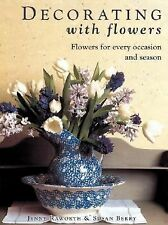 Decorating with Flowers : Flowers for Every Occasion and Season by Susan...