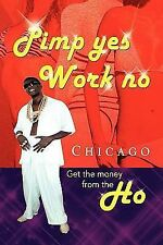Pimp Yes Work No by Chicago (2010, Paperback)